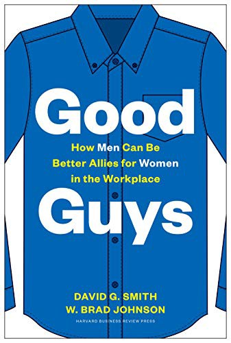 Book entitled Good Guys: How Men Can Be Better Allies for Women in the Workplace. By David G Smith and W Brad Johnson