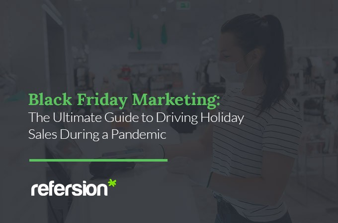 Black Friday Marketing The Ultimate Guide To Driving Holiday Sales During A Pandemic By Nick Veneris Refersion