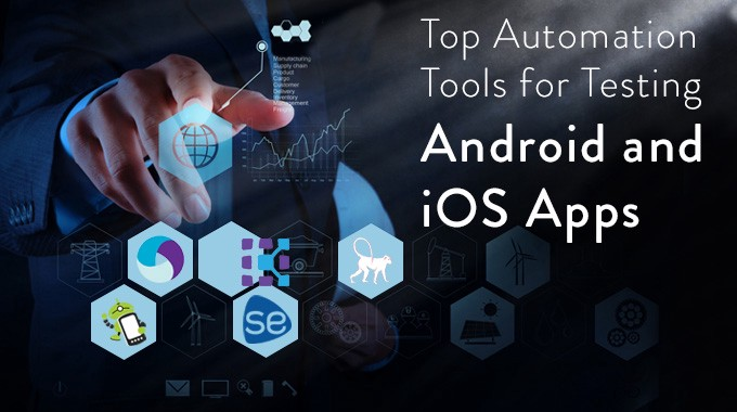 Top Automation Tools for Testing Android and iOS Apps