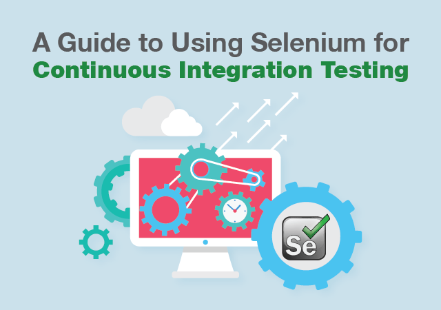 A Guide To Using Selenium For Continuous Integration Testing