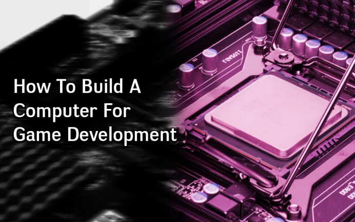 How to Build a Computer for Game Development - The Game