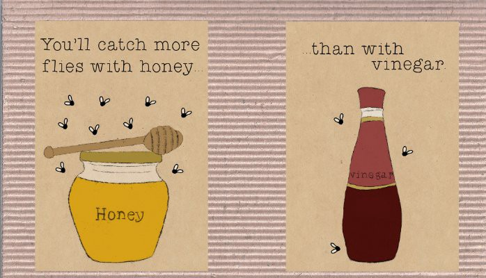 Best Advice: You Can Catch More Flies With Honey Than With