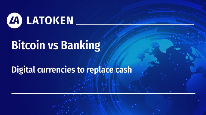 Bitcoin vs Banking. Digital currencies to replace cash