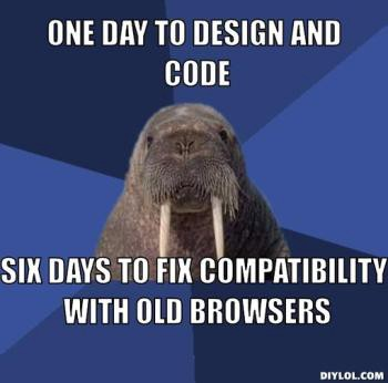 Browser support meme—One day to design code, six days to fix compatibility with old browsers