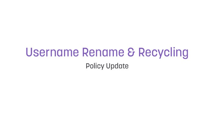 Username Rename & Recycling Policy Update - Twitch Blog