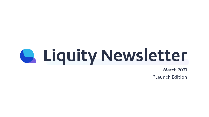 Liquity Newsletter—March 2021, Launch Edition