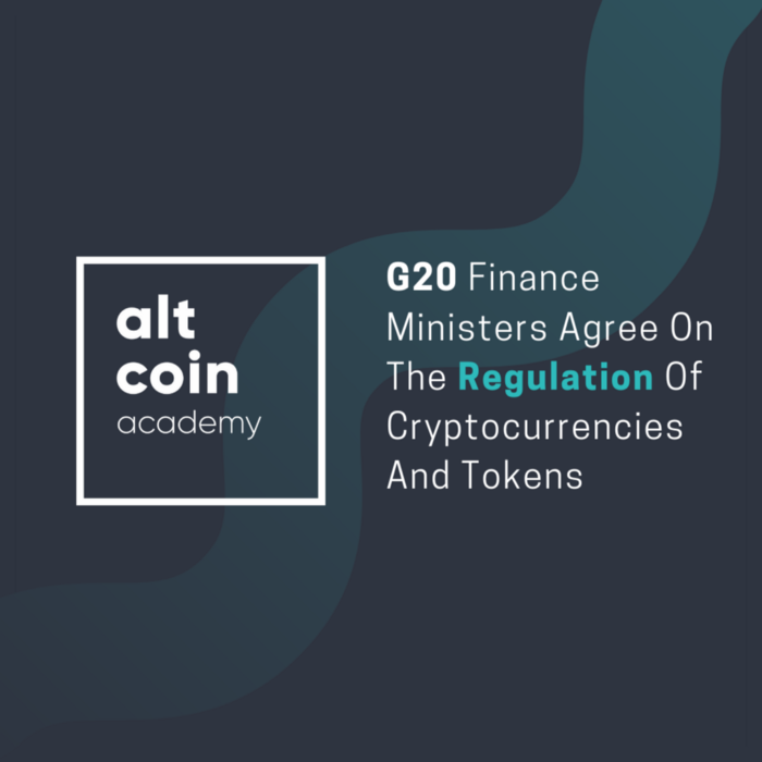 G20 Finance Ministers Agree On The Regulation Of Cryptocurrencies And Tokens