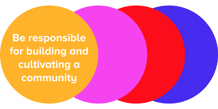 Be responsible for building and cultivating a community