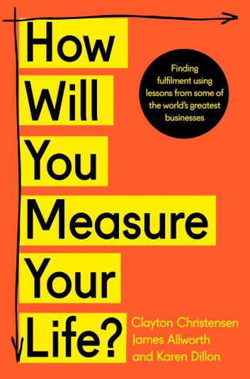 Book cover of How Will You Measure Your Life? by Clayton M Christensen, James Allworth & Karen Dillon