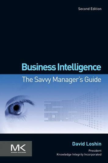 Business Intelligence: The Savvy Manager's Guide authored by David Loshin