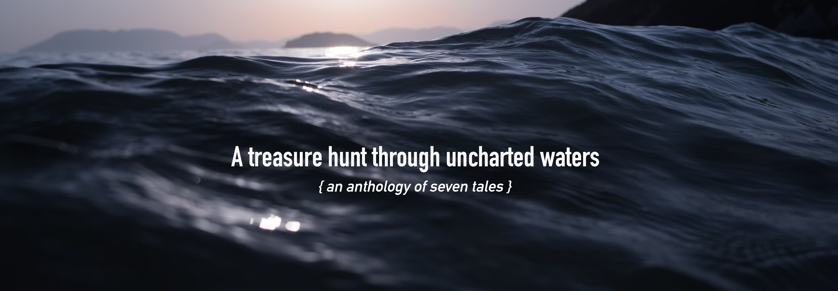 """A close up shot of waves in deep blue colour with sun shining on it. A title written on them says """"A treasure hunt through uncharted waters (an anthology of seven tales)"""""""