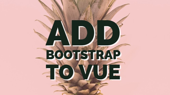 Adding Bootstrap to a Vue CLI Project - Travis Horn
