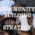 Community Building and Strategy