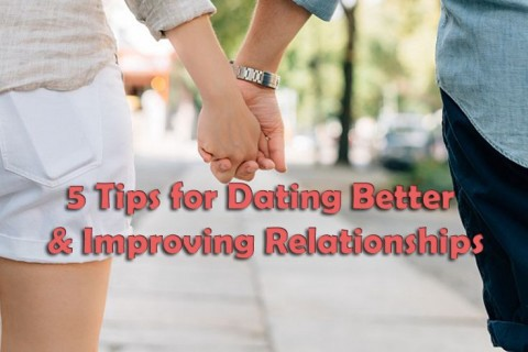 5 tips for dating better and improving relationships