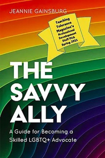 Book cover for The Savvy Ally by Jeannie Gainsburg; a guide for becoming a skilled LGBTQ+ Advocate