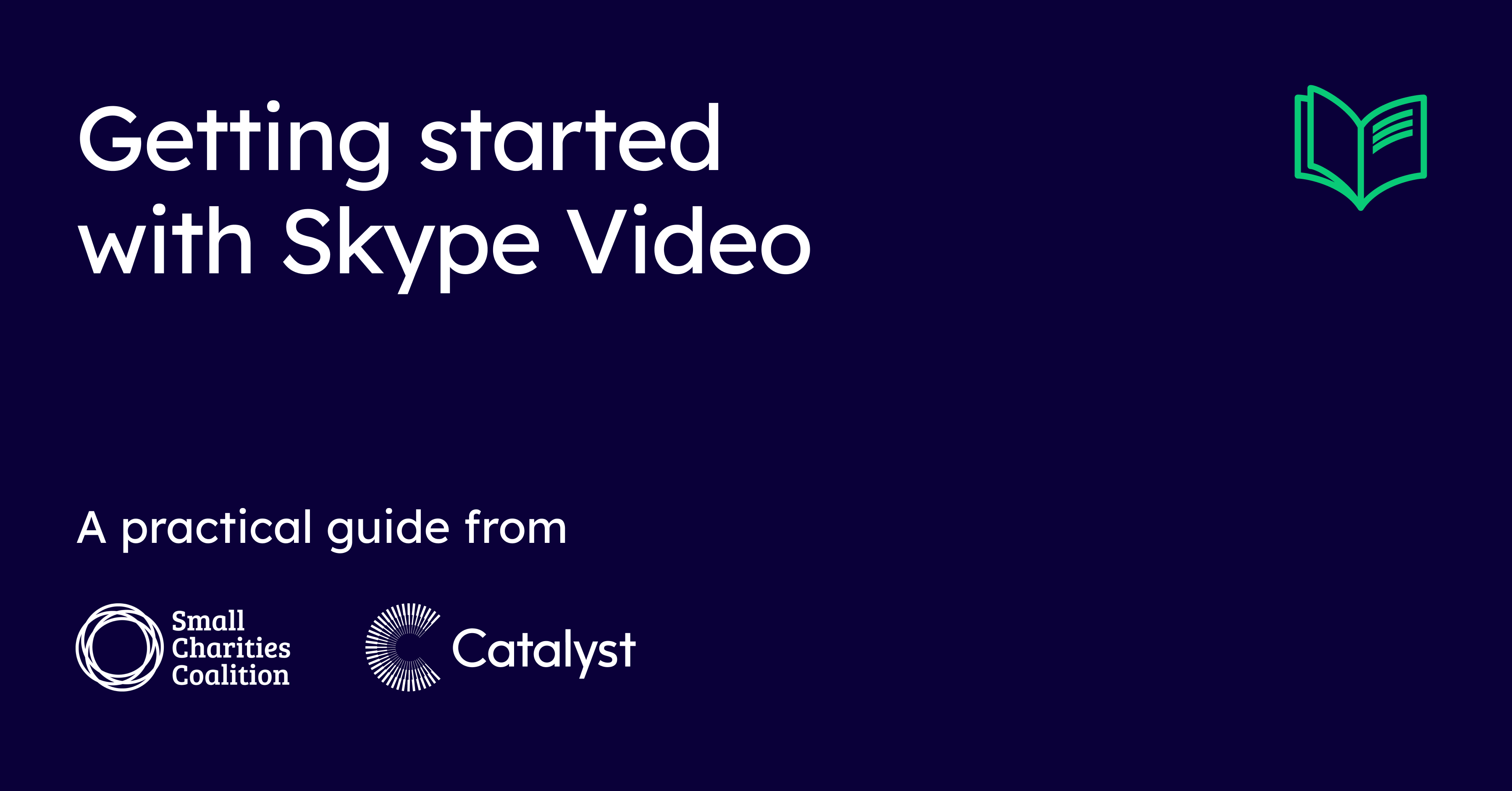 Getting started with Skype Video. A practical the Small Charities Coalition and Catalyst.