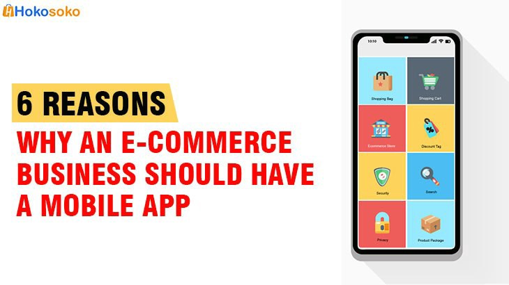 6 REASONS WHY AN E-COMMERCE BUSINESS SHOULD HAVE A MOBILE APP