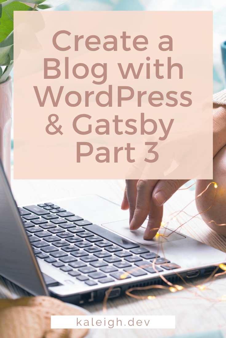 Create a Blog with WordPress and Gatsby—Part 3