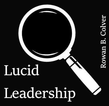 Lucid Leadership by Rowan B Colver