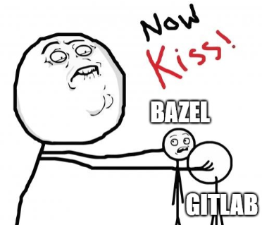 """""""Now kiss"""" meme with bazel and gitlab."""