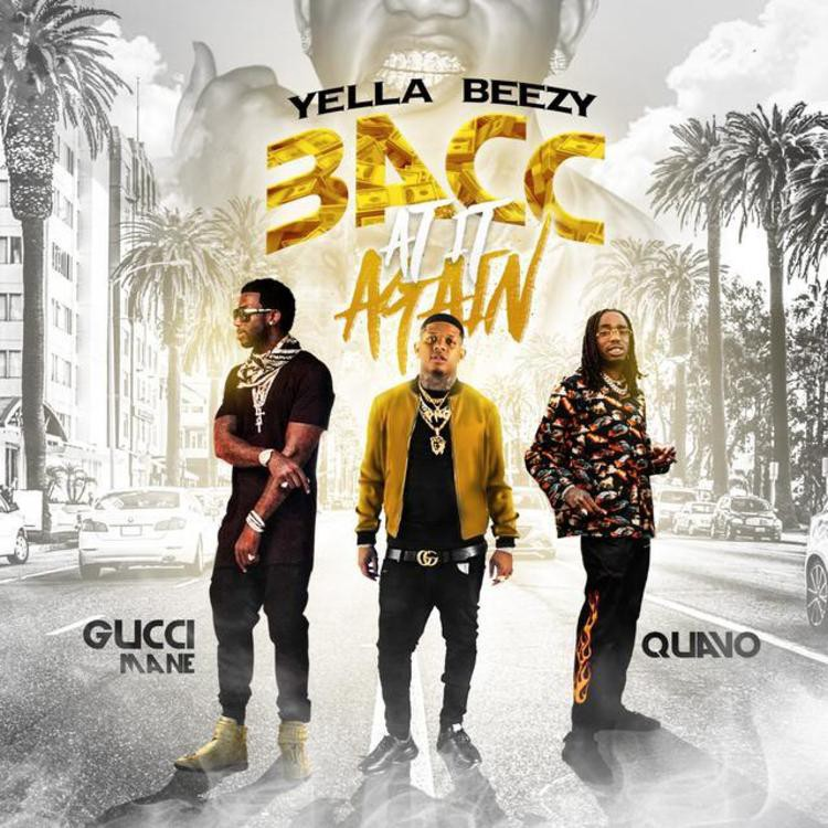 DOWNLOAD MP3: Yella Beezy, Quavo & Gucci Mane — Bacc At It