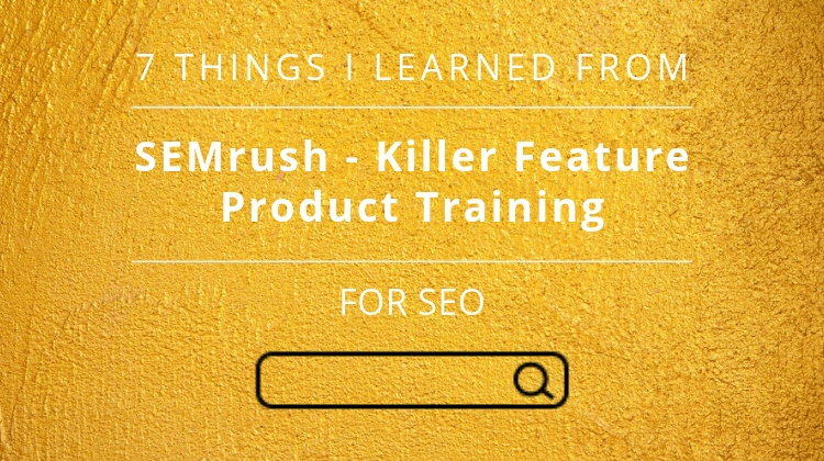 7 things I learned from SEMrush — Killer Features product