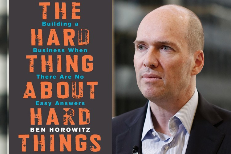The Hard Thing about Hard Things: Building. a Business when there are No Easy Answers