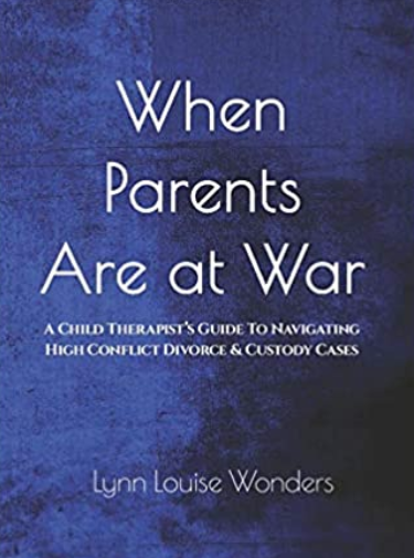 """""""When Parents Are at War: A Child Therapist's Guide To Navigating High Conflict Divorce & Custody Cases"""""""