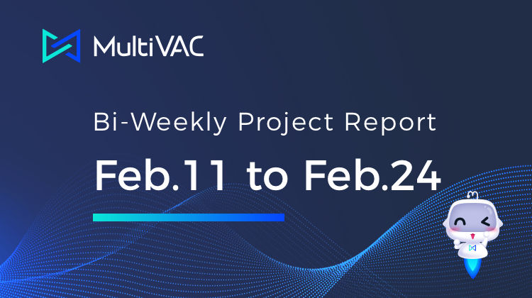 16th】MultiVAC Bi Weekly Project Report 2.11–2.24: Testnet