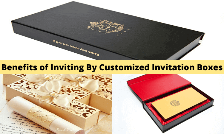 5 Major Benefits of Inviting By Customized Invitation Boxes