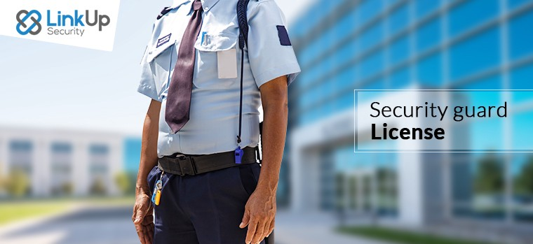 Requirements To Get Security Guard Licence - LinkUp Security