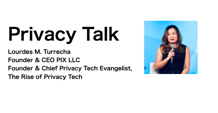 """Privacy Talk with Lourdes M Turrecha, Founder & CEO PIX LLC, """"What is the New Wave of Privacy Tech?"""""""