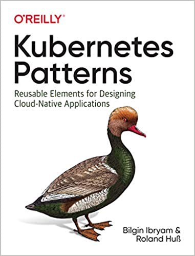 Kubernetes Patterns: Reusable Elements for Designing Cloud-Native Applications