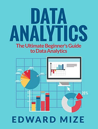 Data Analytics: The Ultimate Beginner's Guide to Data Analytics authored by Edward Mize