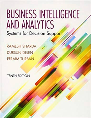 Business Intelligence and Analytics: Systems for Decision Support (10th Edition) authored by Ramesh Sharda, Dursun Delen and
