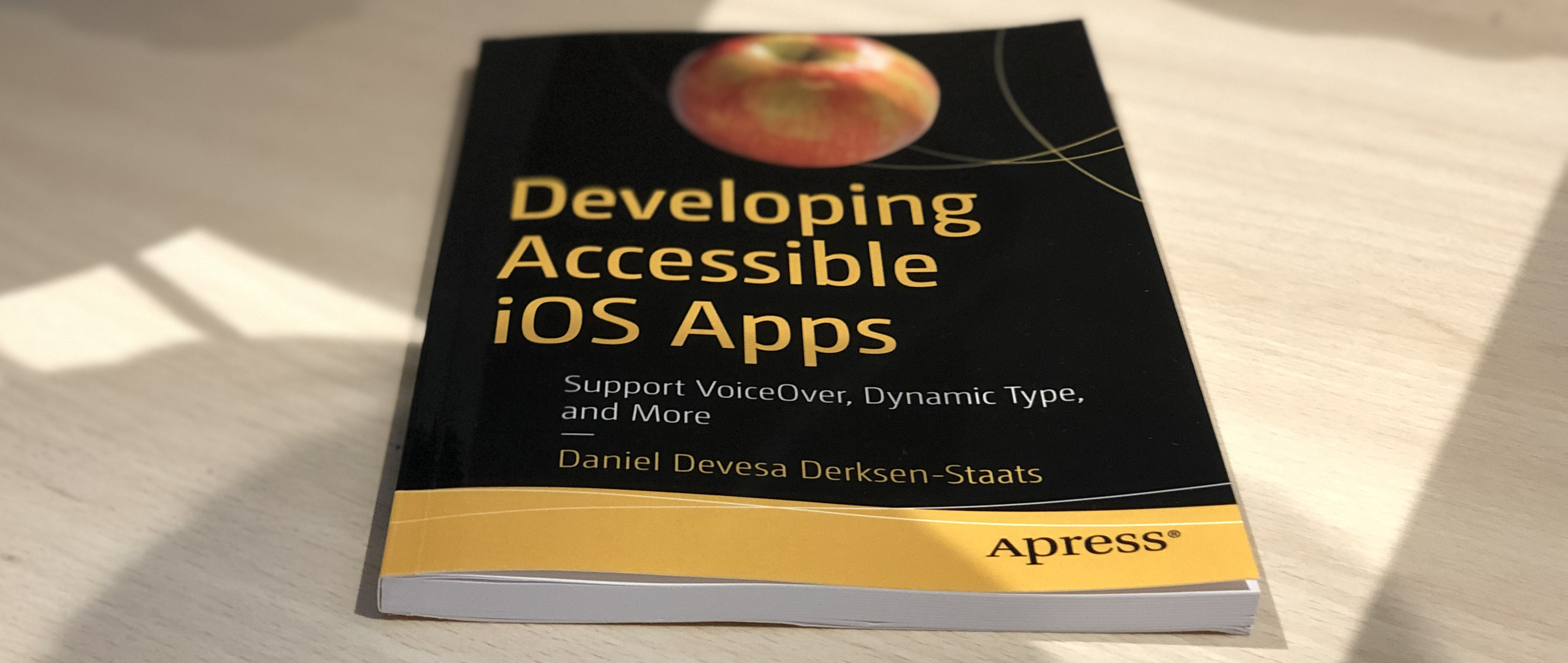 Developing Accessible iOS Apps book by Daniel Devesa Derksen-Staats. Support VoiceOver, Dynamic Type and More. Apress.