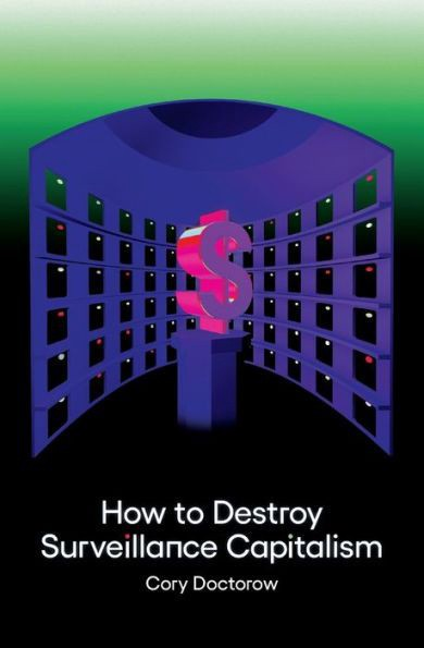 The cover of One/Zero/Medium's paperback edition of 'How to Destroy Surveillance Capitalism.'