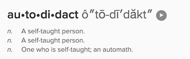 Autodidact: A person who is self-taught; an automath