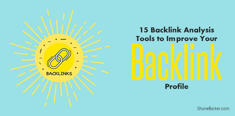 15 Backlink Analysis Tools to Improve Your Backlink Profile