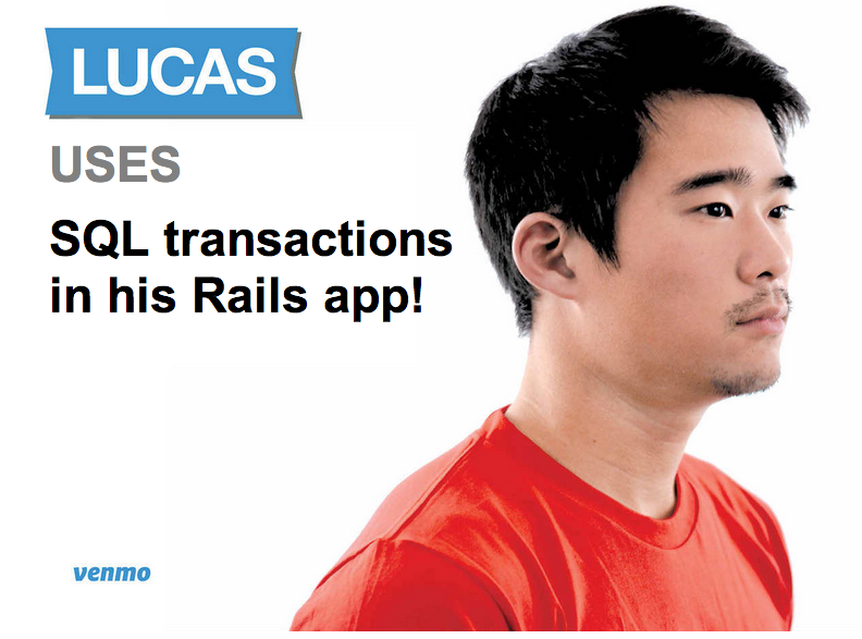 Lucas uses SQL transactions in his Rails app!