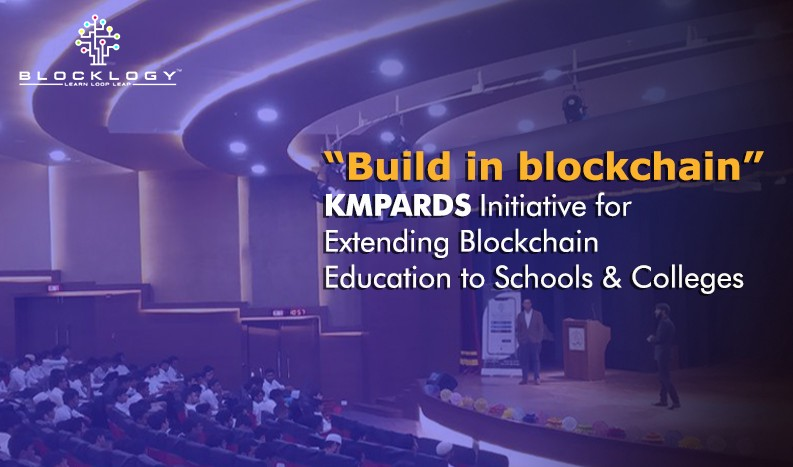 """Build in blockchain"" — A KMPARDS Initiative for Extending Blockchain Education to Schools/Colleges"