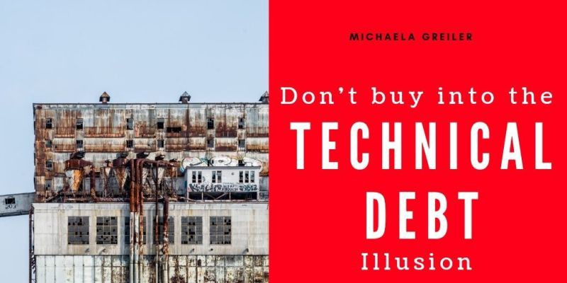 Don't buy into the Technical Debt Illusion