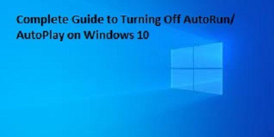 Complete Guide to Turning Off AutoRun/ AutoPlay on Windows 10