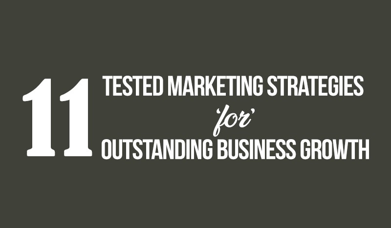 11 Tested Marketing Strategies for Outstanding Business Growth