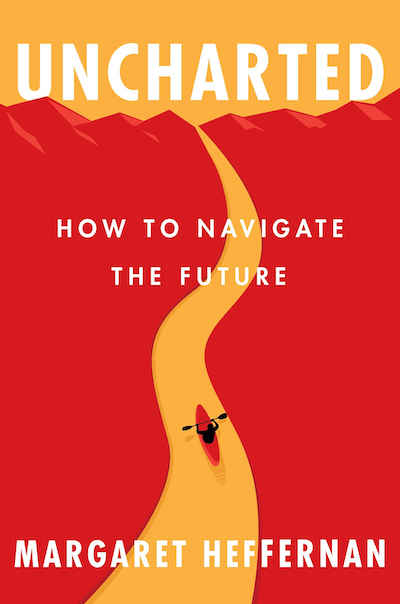 Book cover for UNCHARTED: How to Navigate the Future by Margaret Heffernan