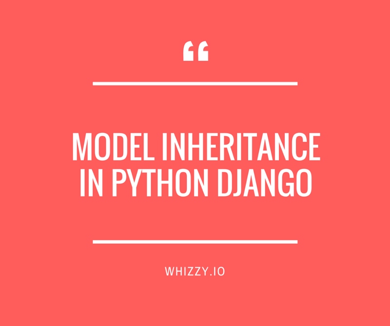 model inheritance in python django  u2013 whizzy  u2013 medium