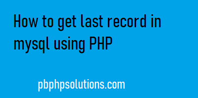 How to get last record in MySQL using PHP