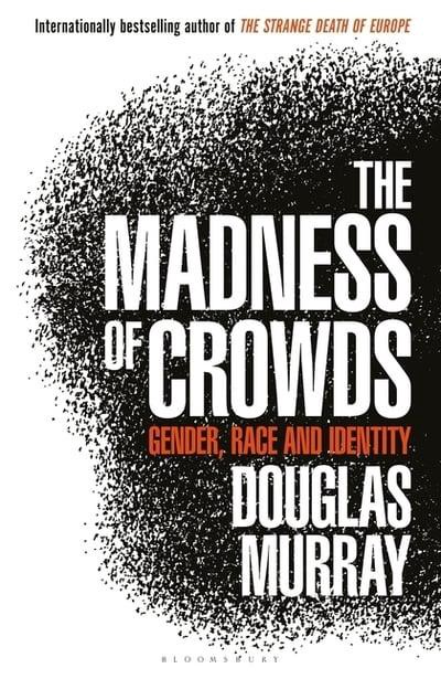 Front cover of the madness of crowds by douglas murray