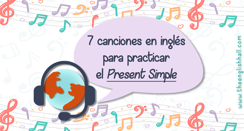 7 Canciones Para Practicar El Presente Simple En Inglés By The English Hall Medium