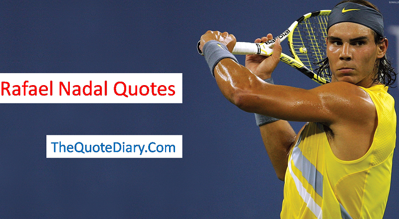Rafael Nadal Quotes Rafael Nadal Was Born On 3 June 1986 By The Quote Diary Medium